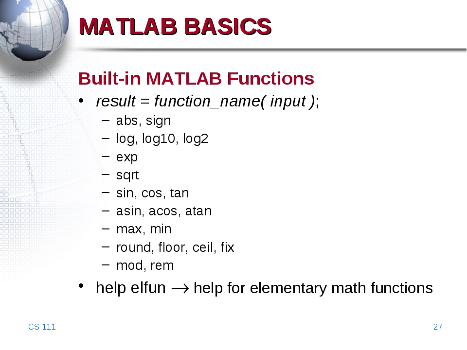 CS 111 * MATLAB BASICS Built-in MATLAB Functions result = function_name( inpu...