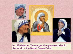In 1979 Mother Teresa got the greatest prize in the world – the Nobel Peace P