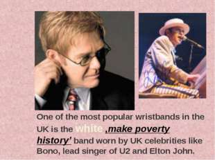One of the most popular wristbands in the UK is the white ,make poverty histo
