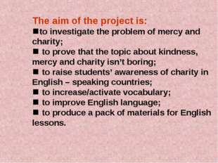 The aim of the project is: to investigate the problem of mercy and charity;