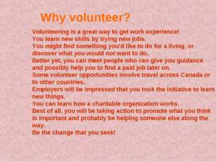 Why volunteer? Volunteering is a great way to get work experience! You learn