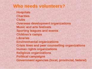 Who needs volunteers? Hospitals Charities Clubs Overseas development organiza