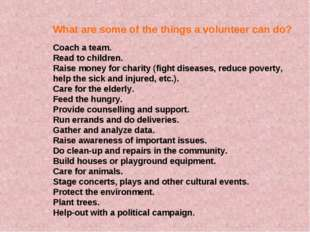 What are some of the things a volunteer can do? Coach a team. Read to childre
