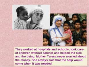 They worked at hospitals and schools, took care of children without parents a