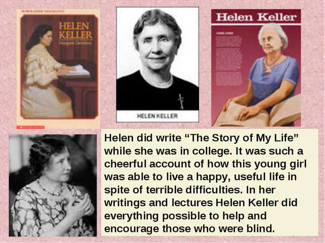 """Helen did write """"The Story of My Life"""" while she was in college. It was such..."""