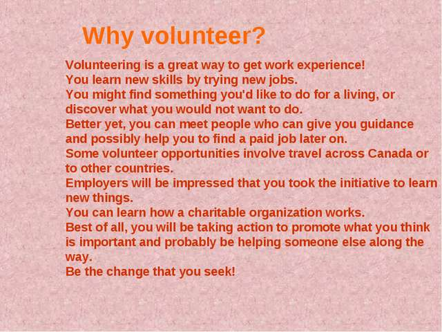 Why volunteer? Volunteering is a great way to get work experience! You learn...
