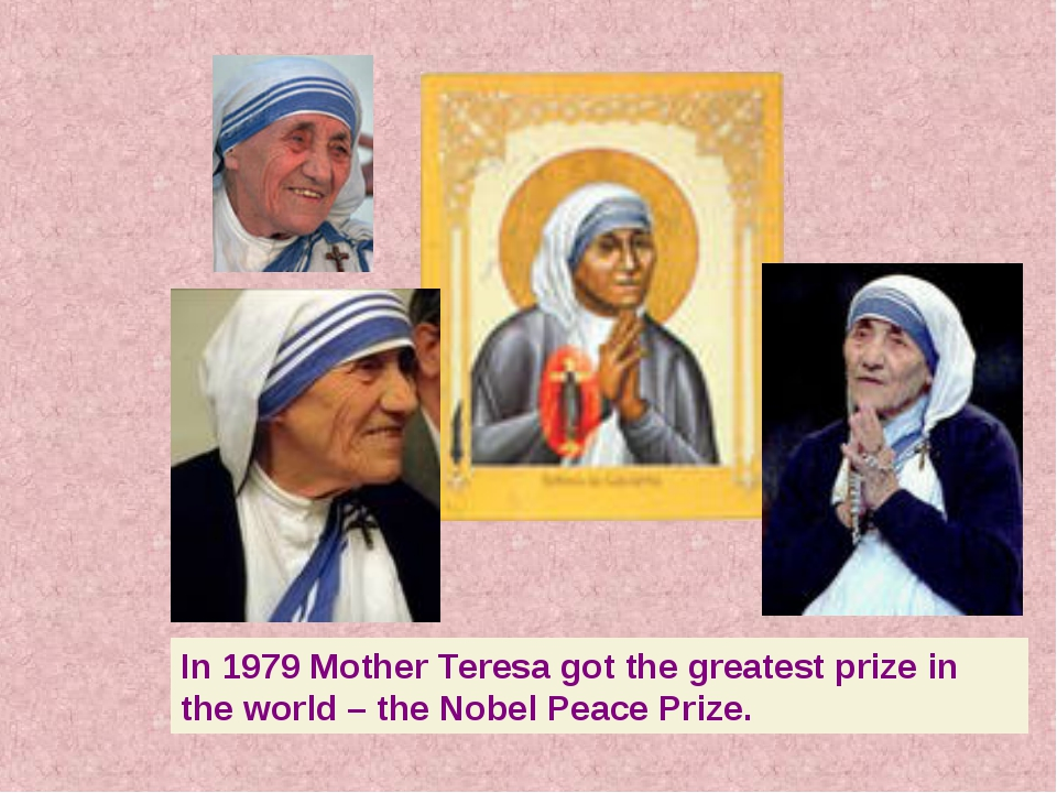 In 1979 Mother Teresa got the greatest prize in the world – the Nobel Peace P...