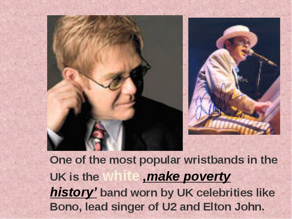 One of the most popular wristbands in the UK is the white ,make poverty histo...