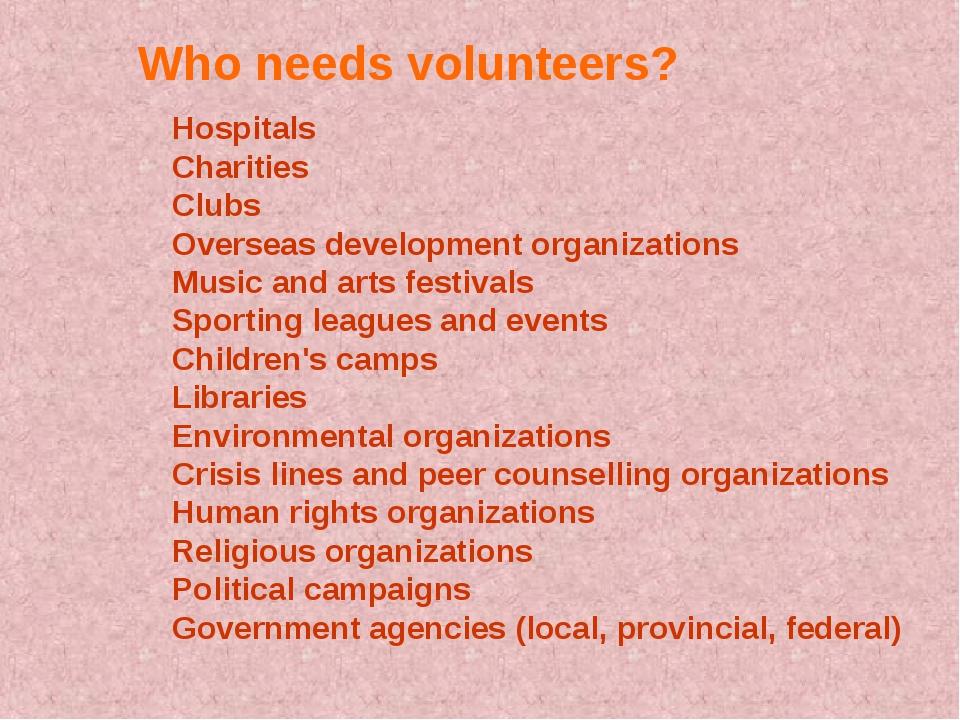 Who needs volunteers? Hospitals Charities Clubs Overseas development organiza...