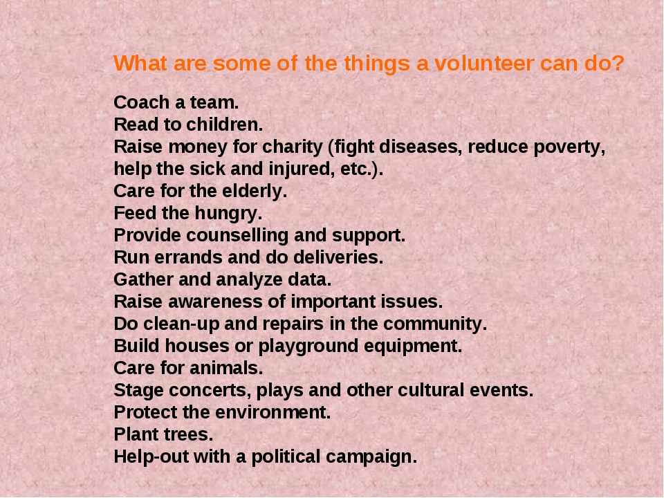 What are some of the things a volunteer can do? Coach a team. Read to childre...