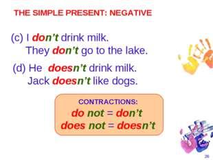 * (d) He doesn't drink milk. Jack doesn't like dogs. (c) I don't drink milk.