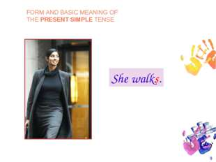 * She walks. FORM AND BASIC MEANING OF THE PRESENT SIMPLE TENSE