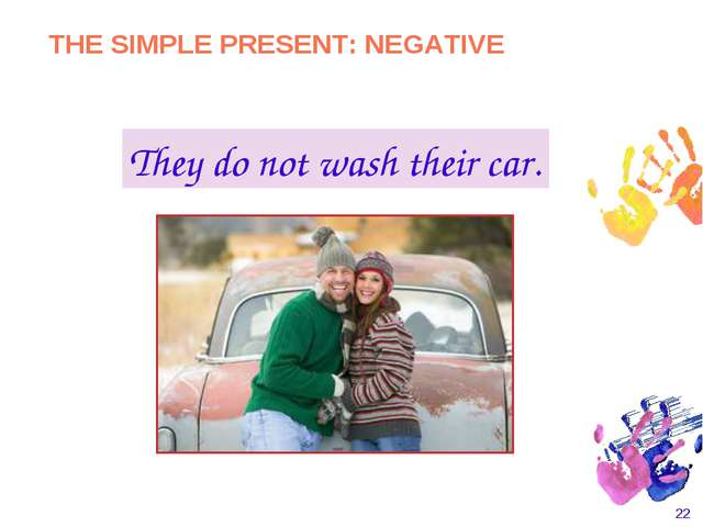 * They do not wash their car. THE SIMPLE PRESENT: NEGATIVE