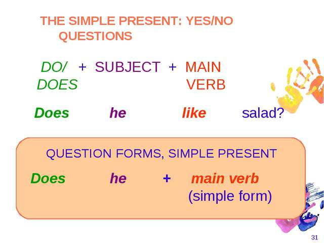 * Does he + main verb  (simple form) Does he like salad? QUESTION FORMS...