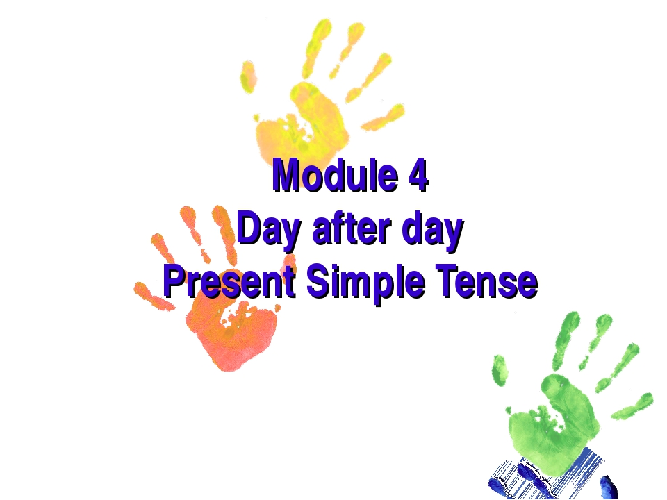 Module 4 Day after day Present Simple Tense
