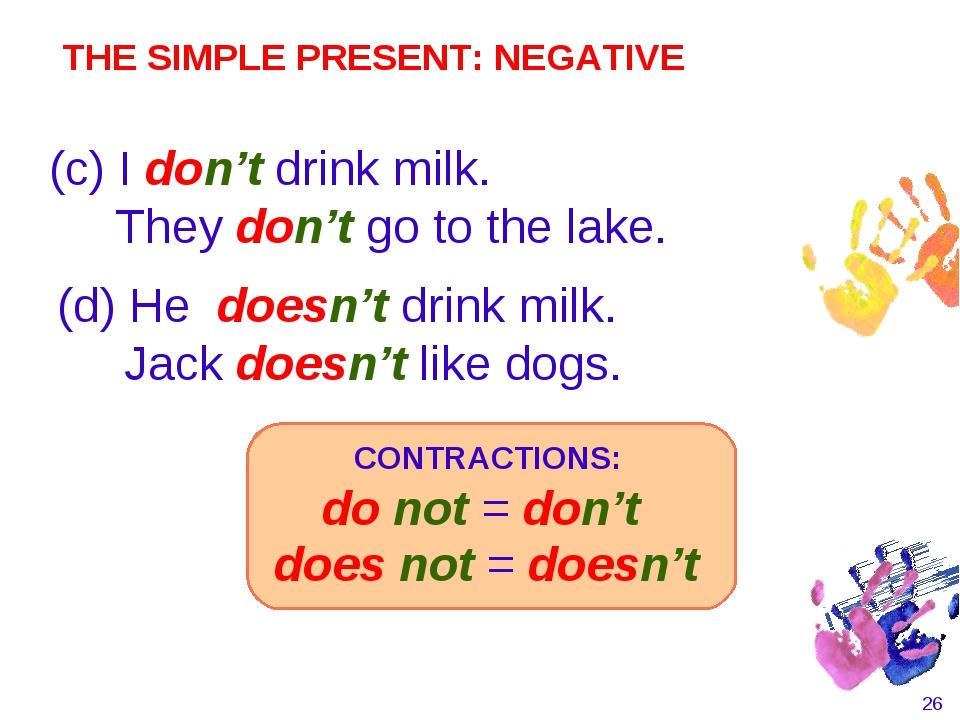 * (d) He doesn't drink milk. Jack doesn't like dogs. (c) I don't drink milk....