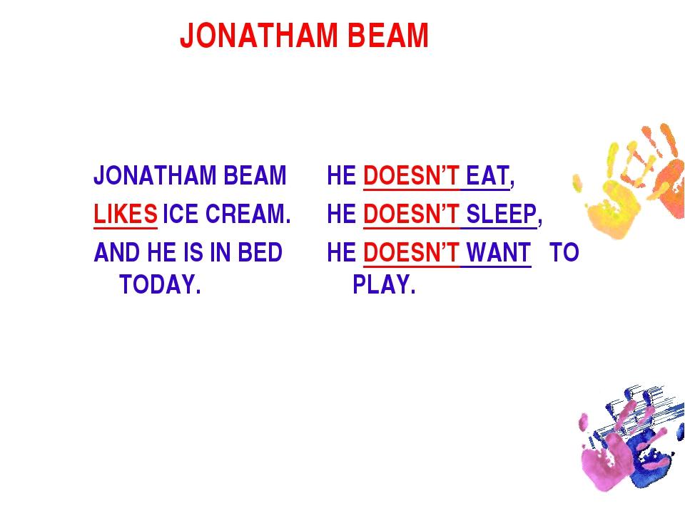 JONATHAM BEAM  JONATHAM BEAM LIKES ICE CREAM. AND HE IS IN BED TODAY. HE DOE...