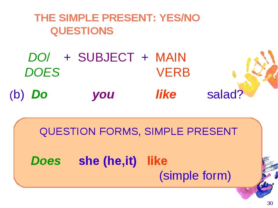* Does she (he,it) like  (simple form) (b) Do you like salad? ( ( QUEST...
