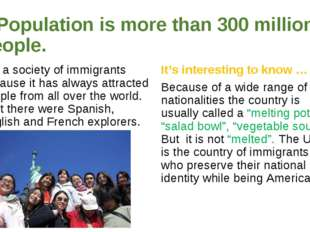 Population is more than 300 million people. It is a society of immigrants be