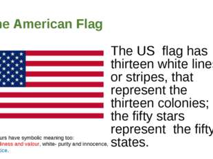 The American Flag The US flag has thirteen white lines, or stripes, that repr