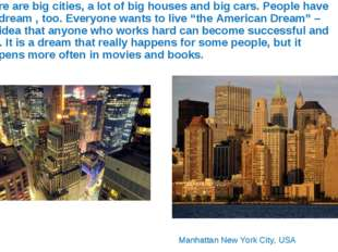 There are big cities, a lot of big houses and big cars. People have big dream