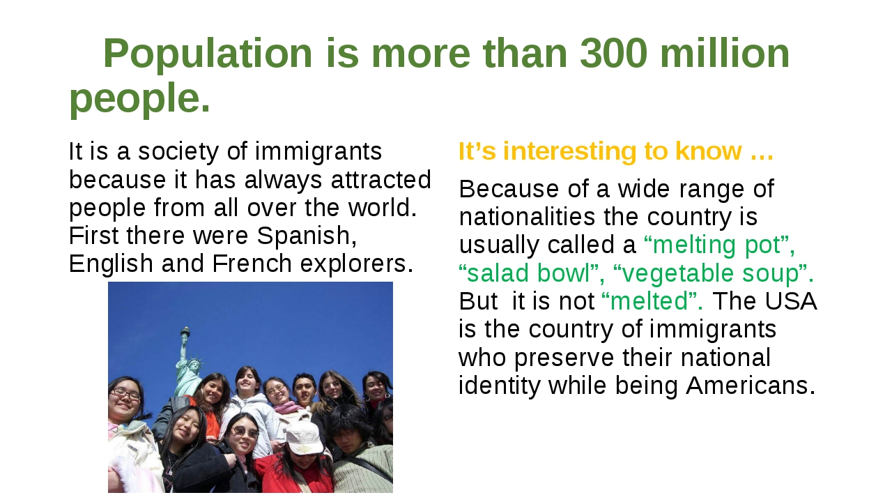 Population is more than 300 million people. It is a society of immigrants be...