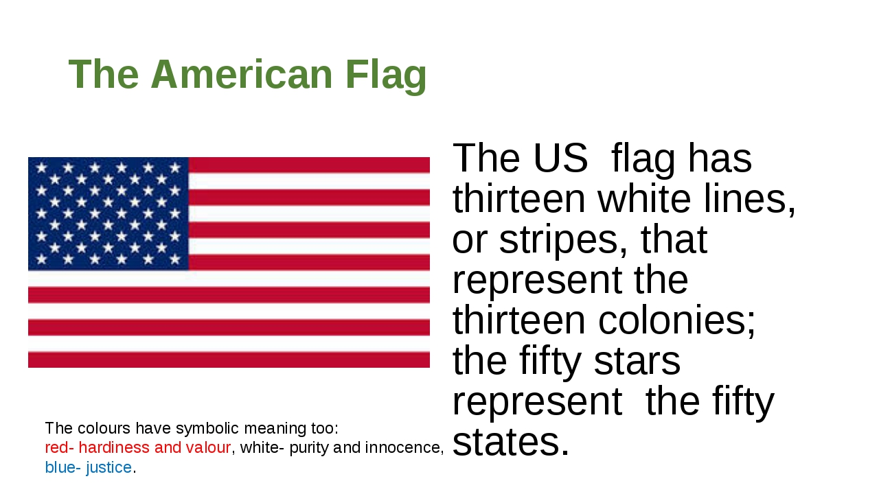 The American Flag The US flag has thirteen white lines, or stripes, that repr...