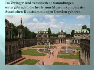 Im Zwinger sind verschiedene Sammlungen untergebracht, die heute zum Museumko