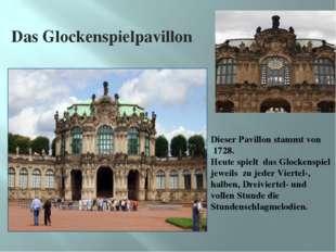 Das Glockenspielpavillon Dieser Pavillon stammt von 1728. Heute spielt das Gl