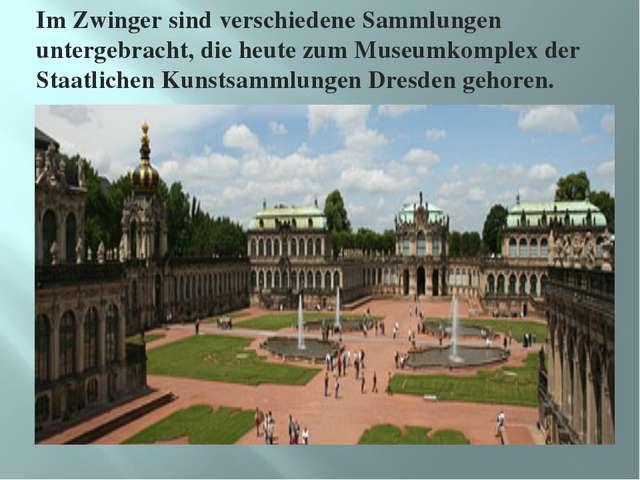 Im Zwinger sind verschiedene Sammlungen untergebracht, die heute zum Museumko...