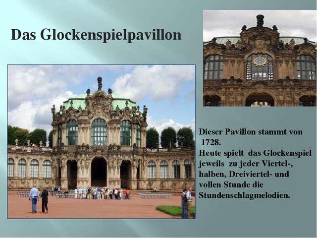 Das Glockenspielpavillon Dieser Pavillon stammt von 1728. Heute spielt das Gl...