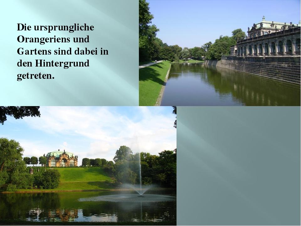 Die ursprungliche Orangeriens und Gartens sind dabei in den Hintergrund getre...