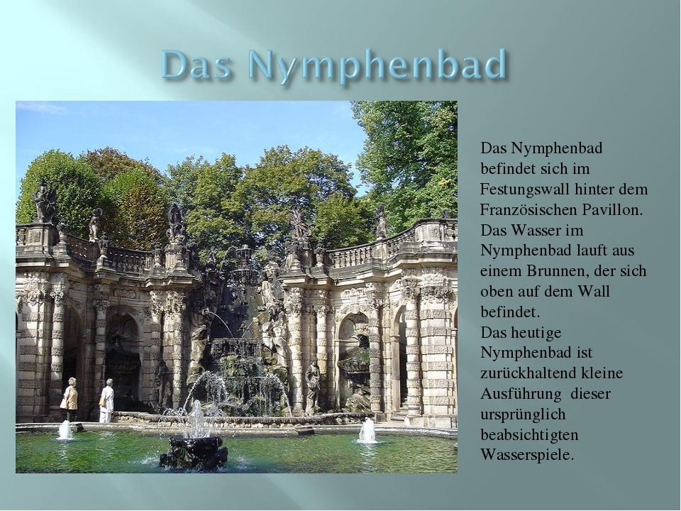 Das Nymphenbad befindet sich im Festungswall hinter dem Französischen Pavillo...