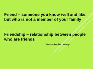 Friend – someone you know well and like, but who is not a member of your fami