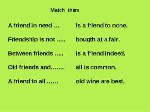 A friend in need … Friendship is not ….. Between friends ….. Old friends and…