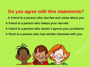 Do you agree with this statements? A friend is a person who worries and care