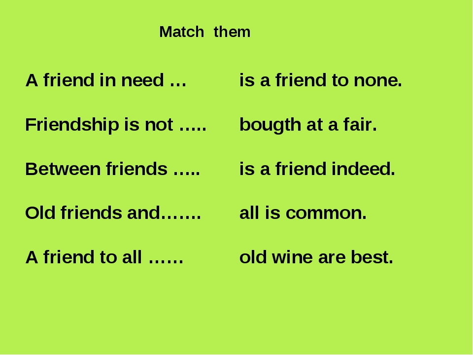 A friend in need … Friendship is not ….. Between friends ….. Old friends and…...