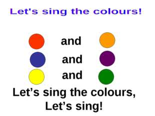 and and and Let's sing the colours, Let's sing!