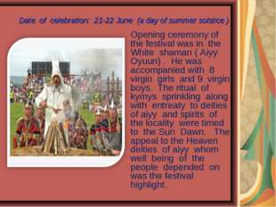 Date of celebration: 21-22 June (a day of summer solstice ) Opening ceremony