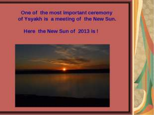 One of the most important ceremony of Ysyakh is a meeting of the New Sun. He