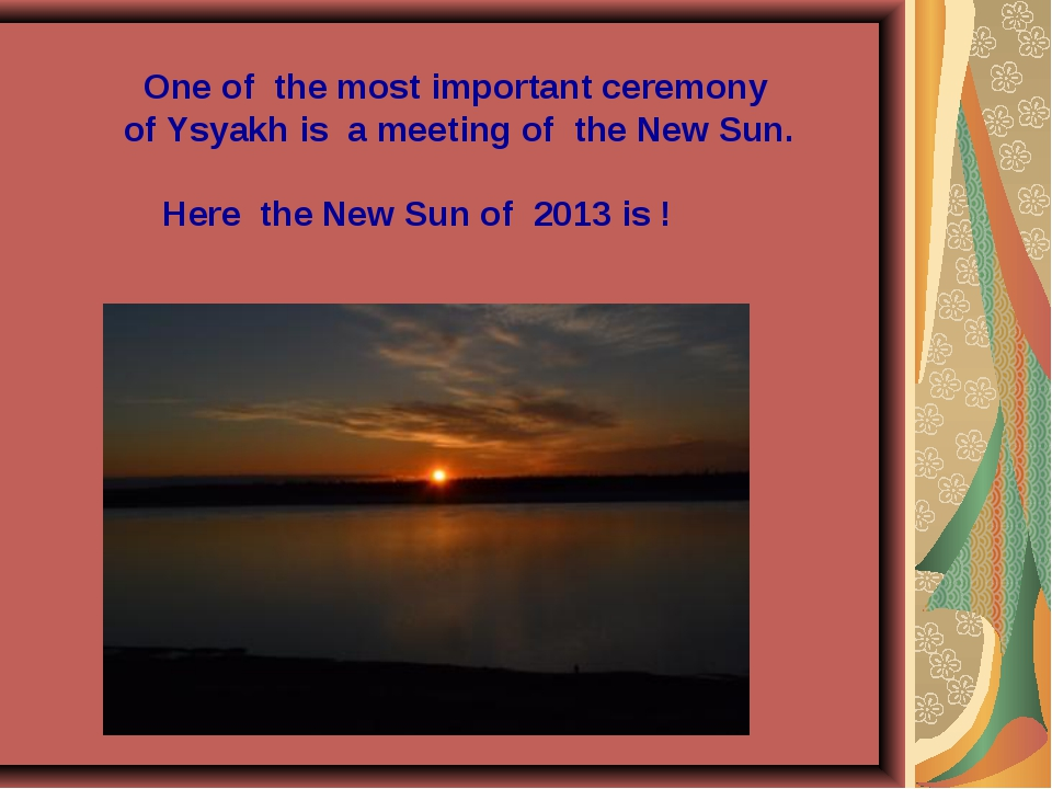 One of the most important ceremony of Ysyakh is a meeting of the New Sun. He...