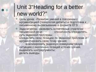 "Unit 3""Heading for a better new world?"" Цель урока: -Развитие умений в говоре"
