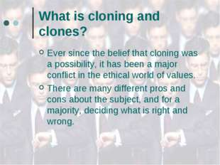 What is cloning and clones? Ever since the belief that cloning was a possibil