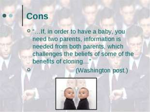 "Cons ""…If, in order to have a baby, you need two parents, information is need"