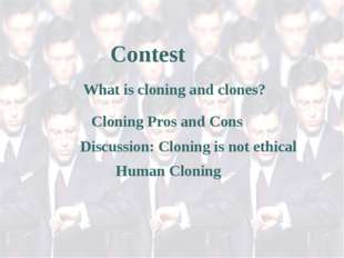 Cloning Pros and Cons What is cloning and clones? Discussion: Cloning is not