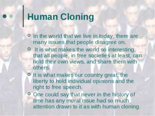 Human Cloning In the world that we live in today, there are many issues that