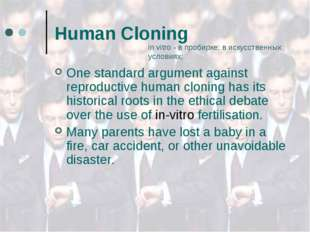 Human Cloning One standard argument against reproductive human cloning has it