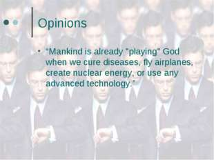 "Opinions ""Mankind is already ""playing"" God when we cure diseases, fly airplan"