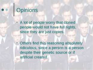 Opinions A lot of people worry that cloned people would not have full rights,