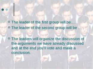 The leader of the first group will be…. The leader of the second group will b